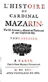 L' Histoire Du Cardinal Mazarin: Volume1