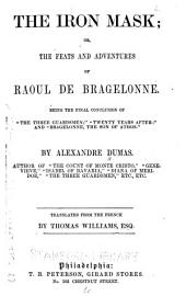 "The Iron Mask: Or, The Feats and Adventures of Raoul de Bragelonne. Being the Final Conclusion of ""The Three Guardsmen""; ""Twenty Years After""; and ""Bragelonne, the Son of Athos""."