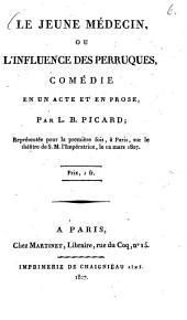 Le jeune médécin ou l'influence des perruques: comédie en un acte et en prose