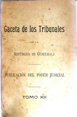 Gaceta De Los Tribunales De La Republica De Guatemala