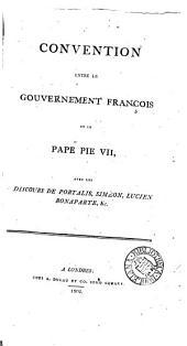 Convention entre le gouvernement françois et le pape Pie vii, avec les discours de Portalis, Siméon, &c: Volume1