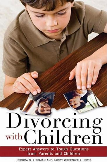 Divorcing with Children  Expert Answers to Tough Questions from Parents and Children PDF