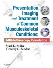 Presentation, Imaging and Treatment of Common Musculoskeletal Conditions E-Book: MRI-Arthroscopy Correlation