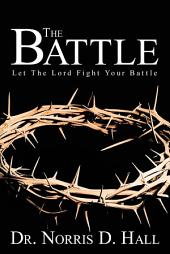 The Battle: Let The Lord Fight Your Battle