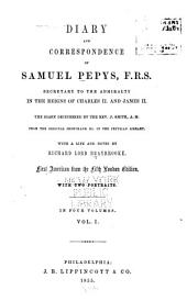 Diary and correspondence of Samuel Pepys, F.R.S.: secretary to the Adimiralty in the reigns of Charles II. and James II.