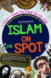 Islam on the Spot: 1.700++ Fakta-fakta Islam terunik, terpopuler, terfenomenal, dan ter…