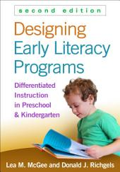 Designing Early Literacy Programs, Second Edition: Differentiated Instruction in Preschool and Kindergarten, Edition 2
