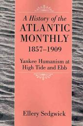 A History of the Atlantic Monthly, 1857-1909: Yankee Humanism at High Tide and Ebb