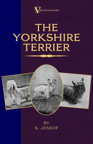 The Yorkshire Terrier  A Vintage Dog Books Breed Classic