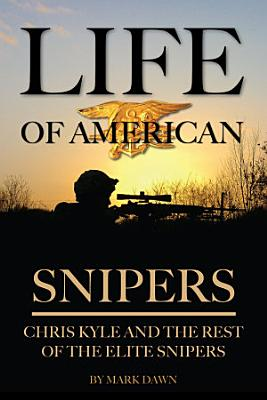 Life of American Snipers  Chris Kyle and the Rest of the Elite Snipers