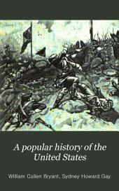 A Popular History of the United States: From the First Discovery of the Western Hemisphere by the Northmen, to the End of the First Century of the Union of the States. Preceded by a Sketch of the Prehistoric Period and the Age of the Mound Builders, Volume 4