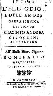 Le gare dell'odio, e dell'amore opera scenica del signor Giacinto Andrea Cicognini fiorentino. All'illustrissimo ... Bonifatio Martinelli ..