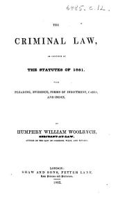 The Criminal Law, as Amended by the Statutes of 1861, with Pleading, Evidence, Forms of Indictment, Cases, and Index