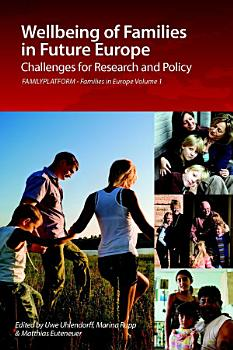 Wellbeing of Families in Future Europe  Challenges for Research and Policy   FAMILYPLATFORM   Families in Europe Vol  1 PDF