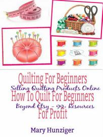 Quilting For Beginners  How To Quilt For Beginners For Profit PDF