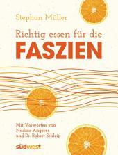 Richtig essen für die Faszien: Mit Vorworten von Dr. Robert Schleip und Nadine Angerer
