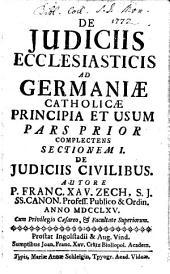 De Iudiciis Ecclesiasticis Ad Germaniae Catholicae Principia Et Usum: Complectens Sectionem I. De Judiciis Civilibus, Volume 1