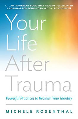 Your Life After Trauma  Powerful Practices to Reclaim Your Identity PDF