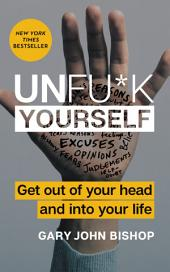 Unfu*k Yourself – Get Out of Your Head and into Your Life