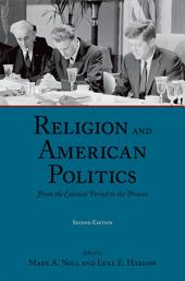 Religion and American Politics: From the Colonial Period to the Present, Edition 2
