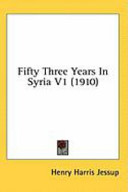 Fifty Three Years in Syria V1 (1910)
