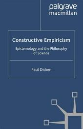 Constructive Empiricism: Epistemology and the Philosophy of Science