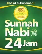 1001 Sunnah Nabi 24 Jam: 1001 sunnah dalam sehari semalam agar hidup penuh berkah