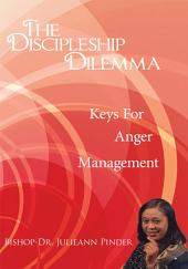 The Discipleship Dilemma: Keys For Anger Management