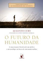 O futuro da humanidade: A emocionante história de um médico e um mendigo em busca de um mundo melhor
