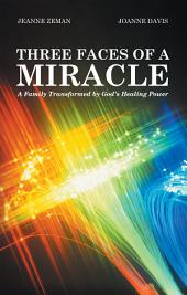 Three Faces of a Miracle: A Family Transformed by God'S Healing Power