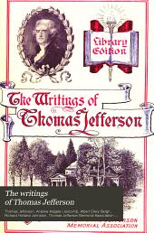 The Writings of Thomas Jefferson: Volume 11