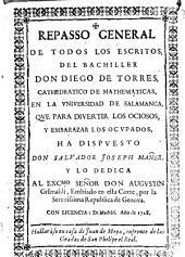 Repasso general de todos los escritos, del bachiller Don Diego de Torres, cathedratico de mathematicas, en la universitad de Salamanca, que para divertir los ociosos, y embarazar los ocupados