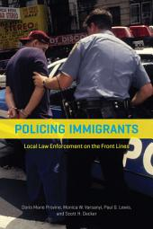 Policing Immigrants: Local Law Enforcement on the Front Lines