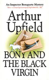 Bony and the Black Virgin: An Inspector Bonaparte Mystery #24 featuring Bony, the first Aboriginal detective