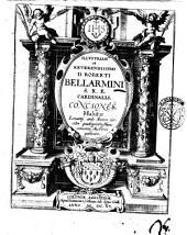 Illustrissimi et reuerendissimi D. Roberti Bellarmini ... Conciones, habitæ Louanij ante annos circiter quadraginta; nunc consensu auctoris publicatæ