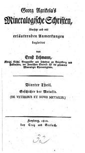 Mineralogische Schriften: De veteribus et novis metallis. Geschichte der Metalle : enthaltend die andern 5 Bücher, Band 4