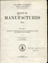 Census of Manufactures, 1914: Volume 1 : Reports by States with Statistics for Principal Cities and Metropolitan Districts, Volume 1
