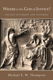 Where Is the God of Justice?: The Old Testament and Suffering