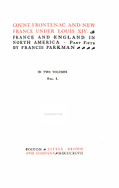 The Works of Francis Parkman: Count Frontenac and New France under Louis XIV
