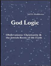 God Logic – Observations: Christianity & the Jewish Roots of the Faith