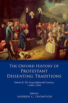 The Oxford History of Protestant Dissenting Traditions  Volume II PDF