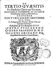 De tertio-quaesitis per epistolas clarorum virorum, medicinalia potissimum, et aliarum disciplinarum arcana postulantium, responsa Fortunii Liceti Genuensis ..