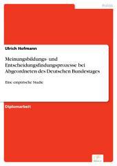 Meinungsbildungs- und Entscheidungsfindungsprozesse bei Abgeordneten des Deutschen Bundestages: Eine empirische Studie