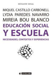 Educación social y escuela: Necesidades, contextos y experiencias
