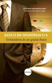 BANCO DE MEMÓRIAS S/A: OS BASTIDORES DE UM GRANDE BANCO