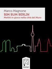 Bim Bum Berlin: Mettiti in gioco nella città del Muro