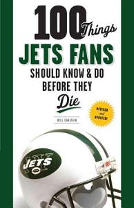 100 Things Jets Fans Should Know   Do Before They Die PDF