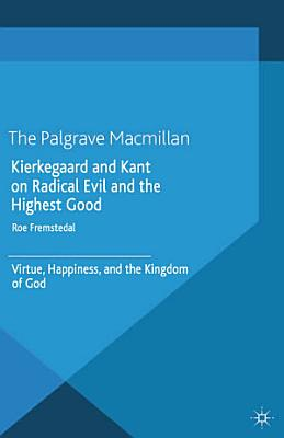 Kierkegaard and Kant on Radical Evil and the Highest Good PDF
