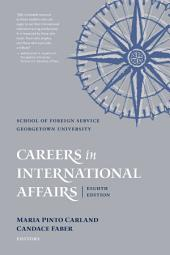 Careers in International Affairs: , Eighth Edition, Edition 8