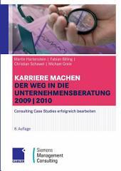 Karriere machen: Der Weg in die Unternehmensberatung: Consulting Case Studies erfolgreich bearbeiten, Ausgabe 8